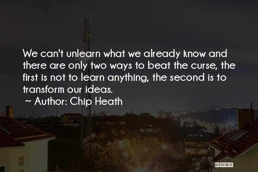 To Unlearn Quotes By Chip Heath