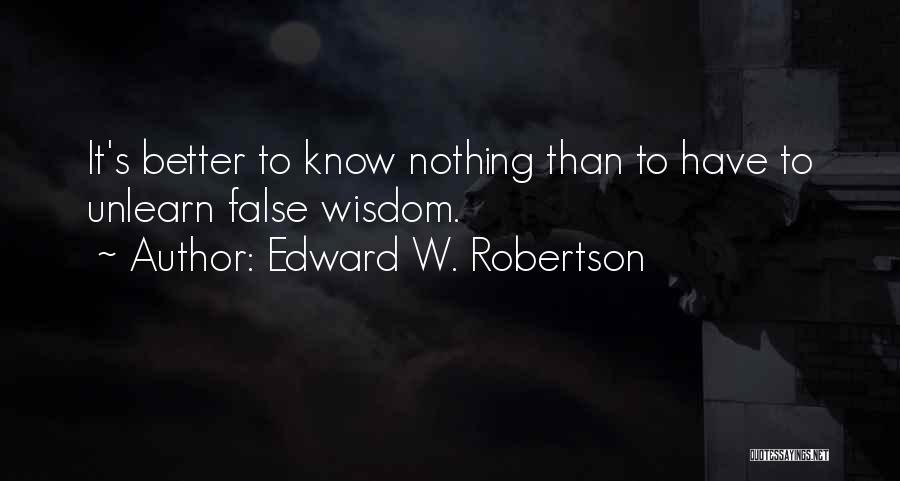 To Unlearn Quotes By Edward W. Robertson