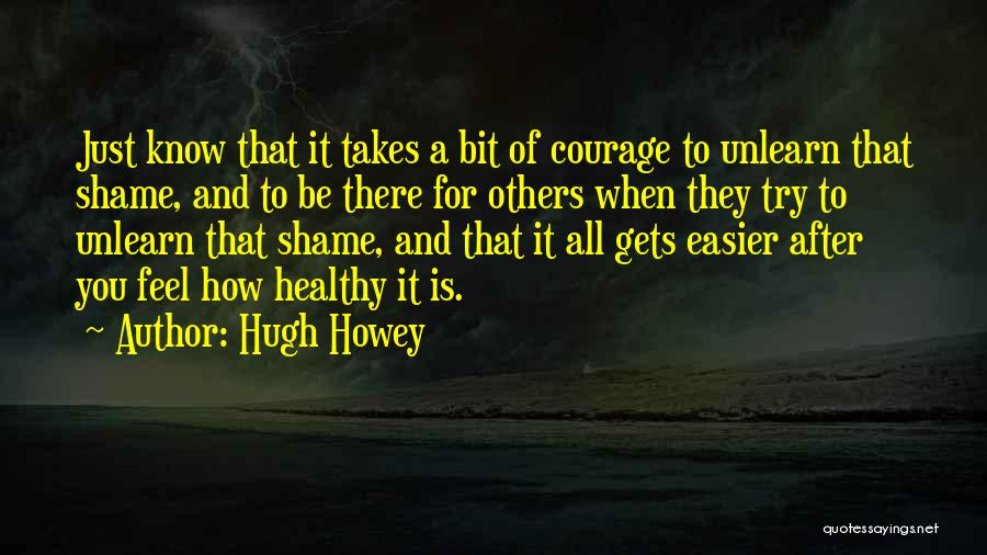 To Unlearn Quotes By Hugh Howey