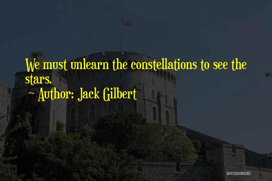 To Unlearn Quotes By Jack Gilbert
