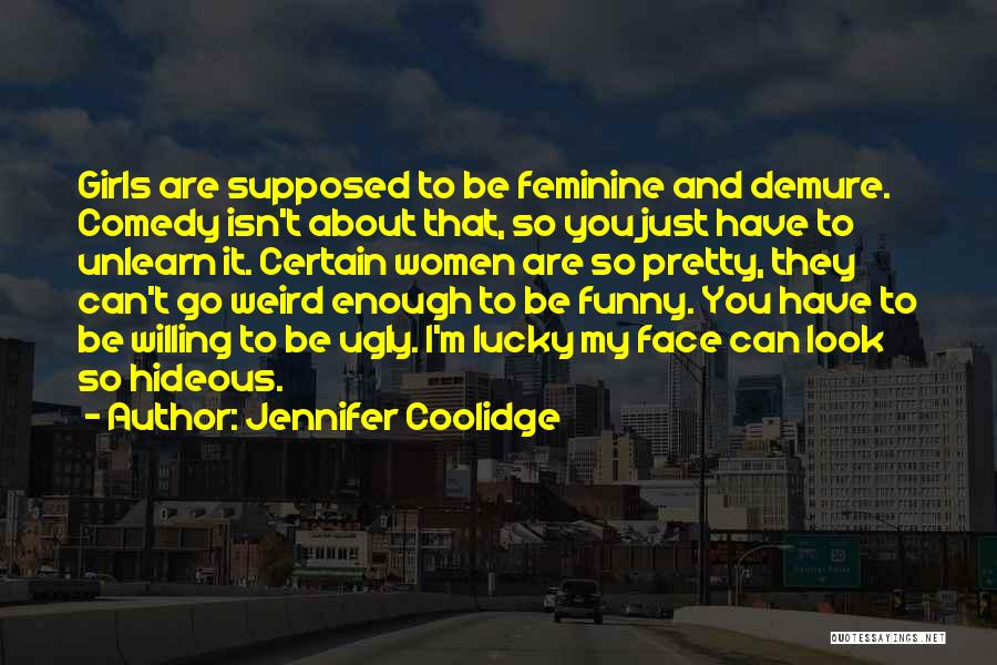 To Unlearn Quotes By Jennifer Coolidge