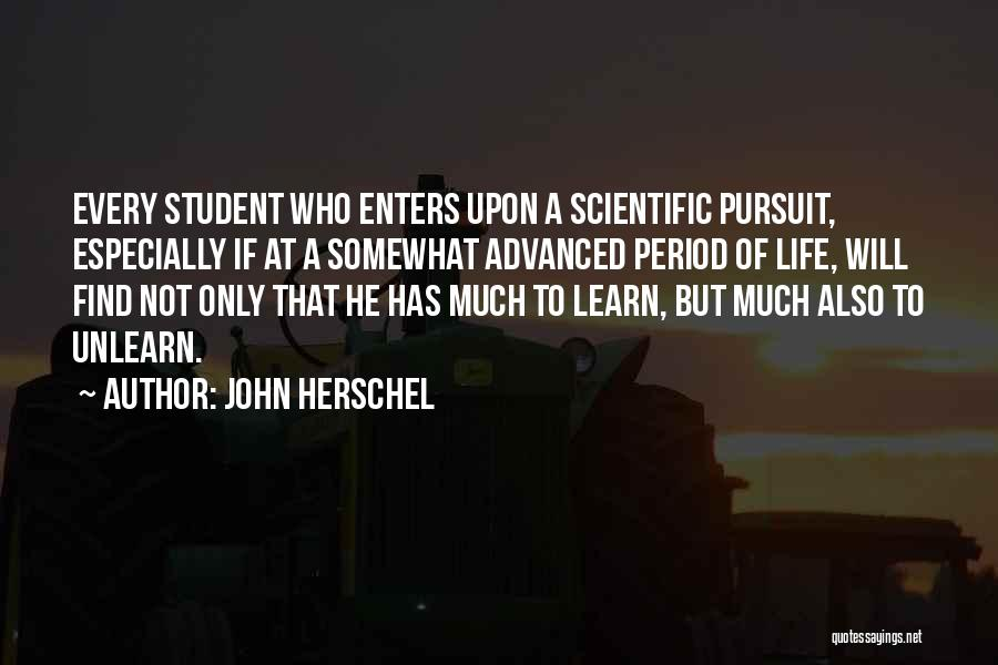 To Unlearn Quotes By John Herschel