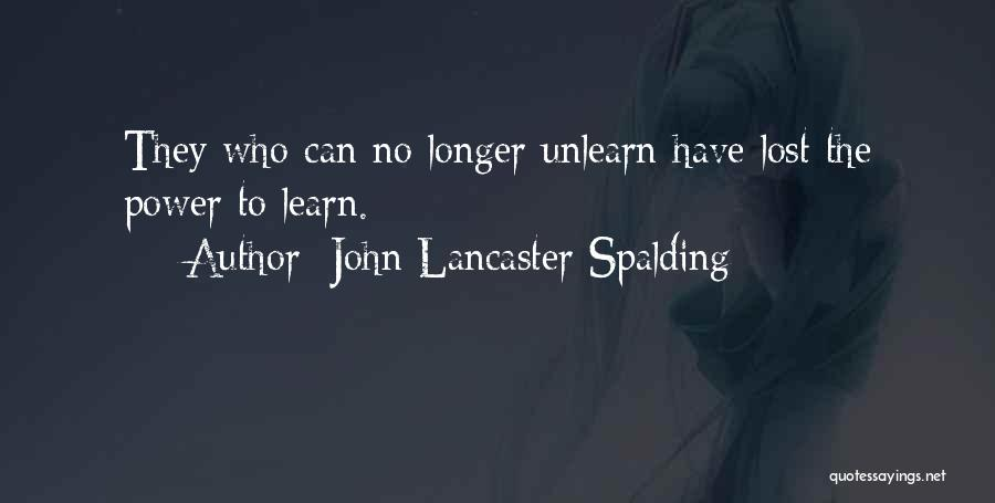 To Unlearn Quotes By John Lancaster Spalding