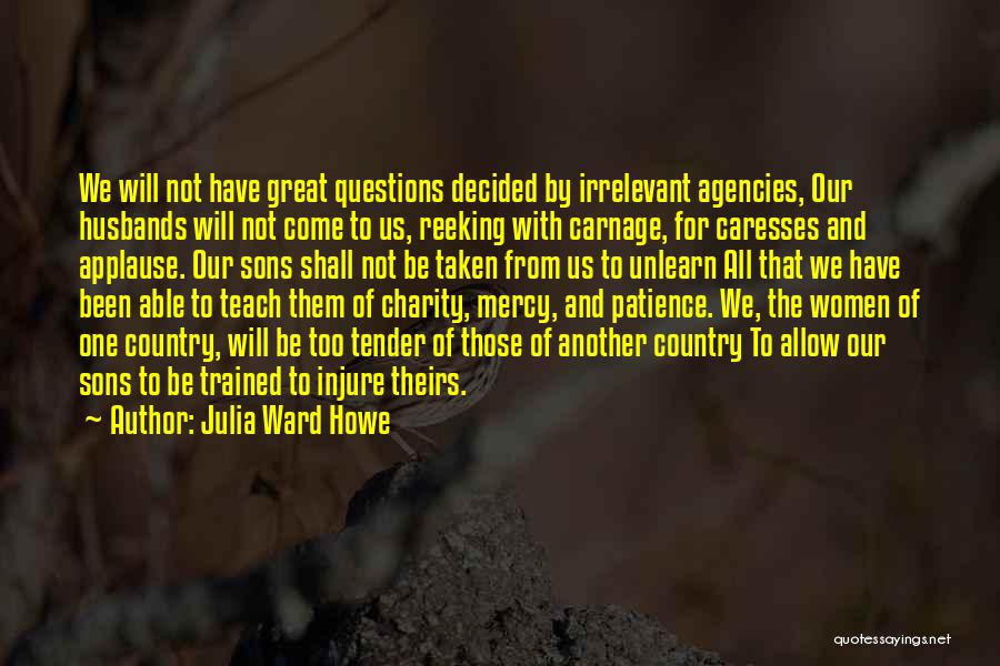 To Unlearn Quotes By Julia Ward Howe