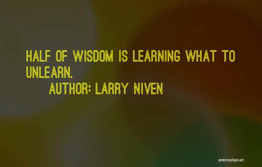 To Unlearn Quotes By Larry Niven