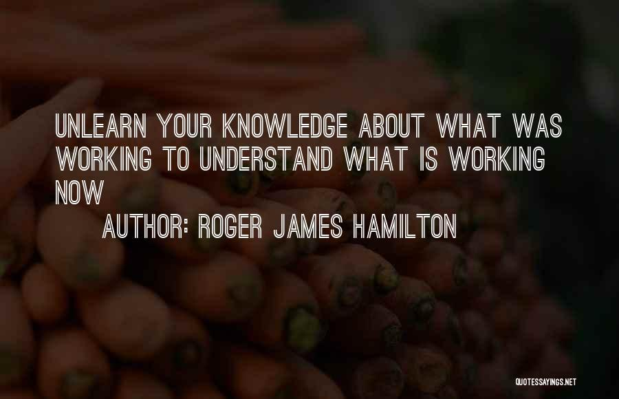 To Unlearn Quotes By Roger James Hamilton