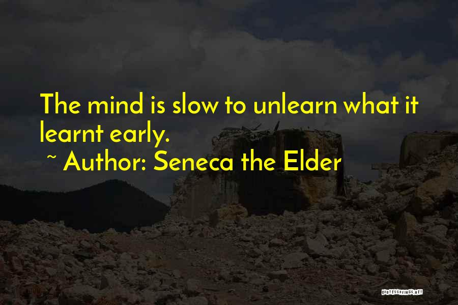 To Unlearn Quotes By Seneca The Elder