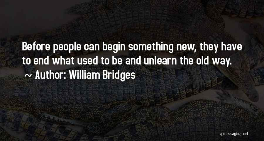 To Unlearn Quotes By William Bridges