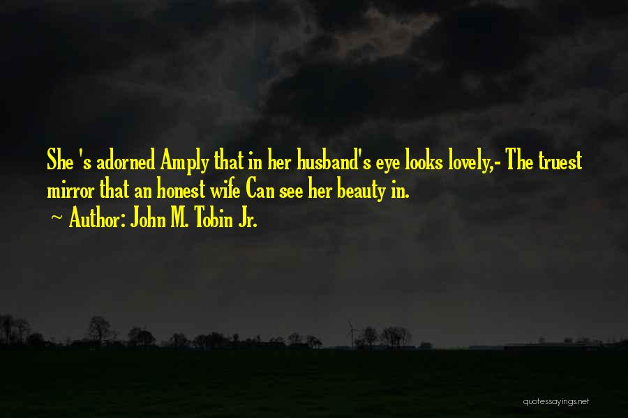 Tobin Quotes By John M. Tobin Jr.
