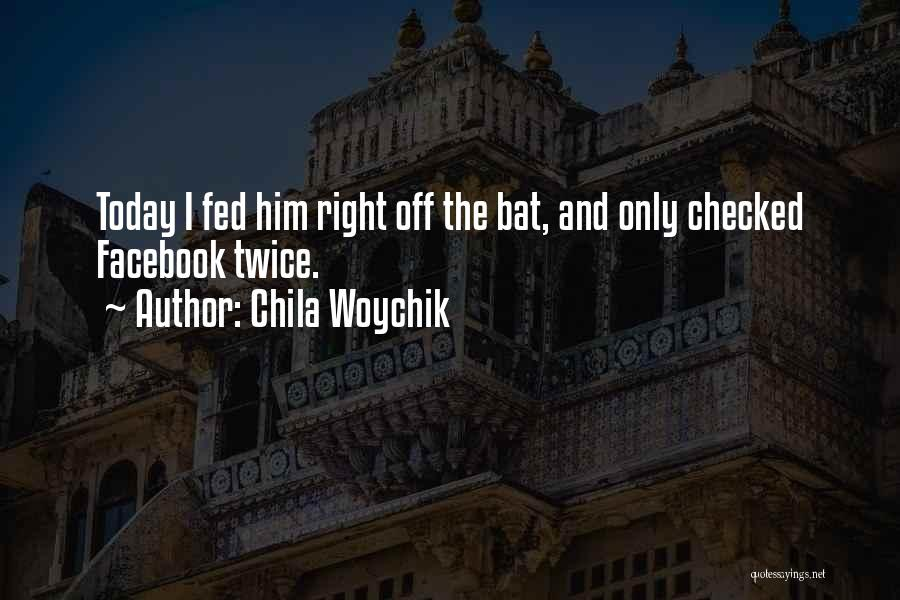 Today Facebook Quotes By Chila Woychik