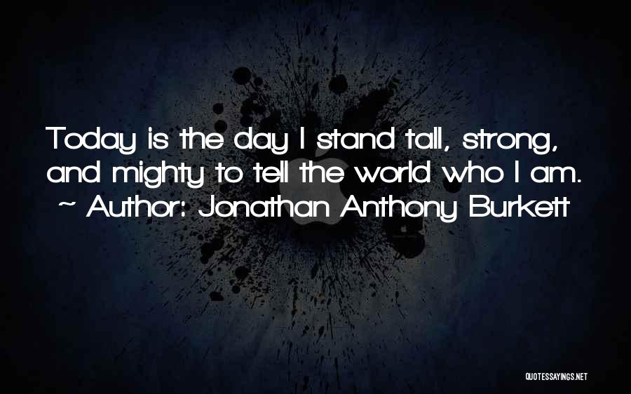 Today Facebook Quotes By Jonathan Anthony Burkett