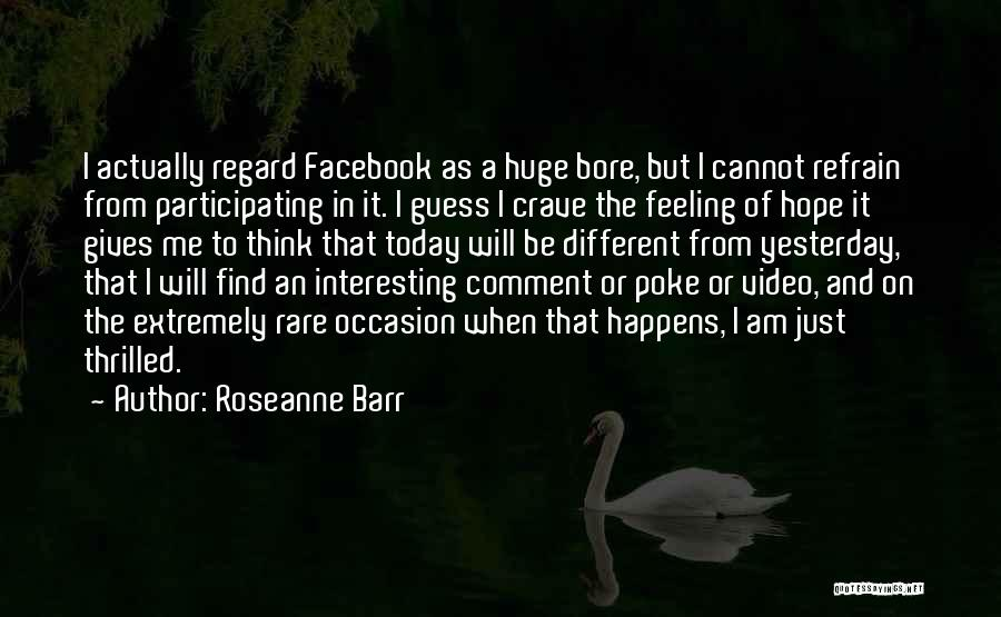 Today Facebook Quotes By Roseanne Barr