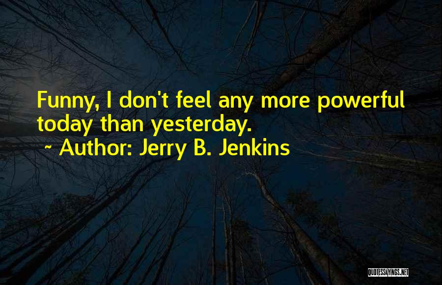 Today Funny Quotes By Jerry B. Jenkins