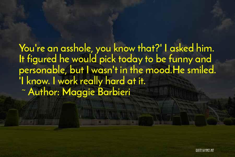 Today Funny Quotes By Maggie Barbieri