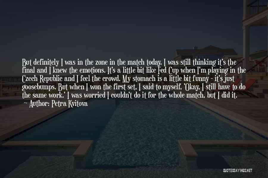 Today Funny Quotes By Petra Kvitova