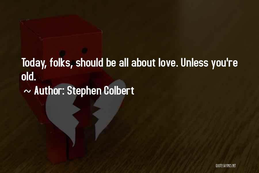 Today Funny Quotes By Stephen Colbert