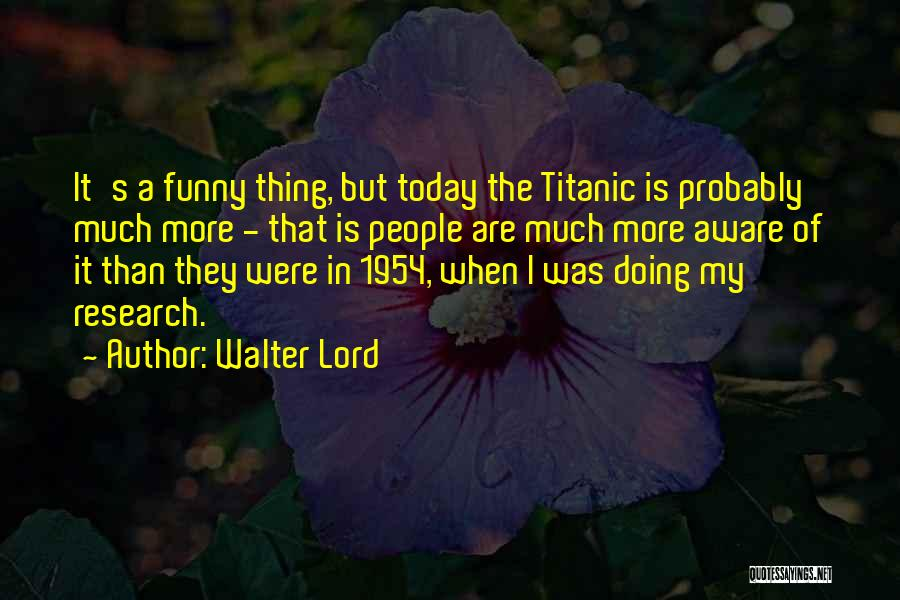 Today Funny Quotes By Walter Lord
