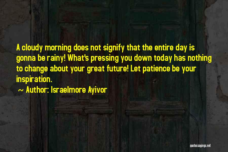 Today Is Gonna Be A Great Day Quotes By Israelmore Ayivor