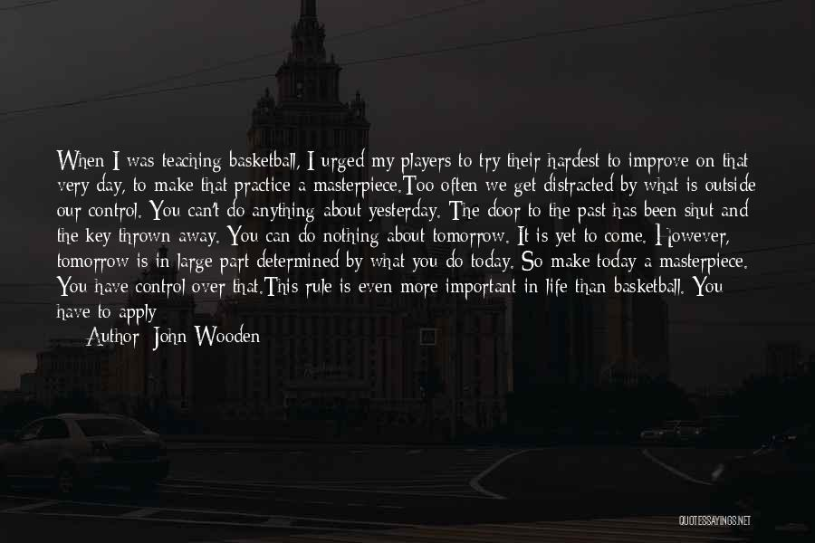 Today My Life Begins Quotes By John Wooden