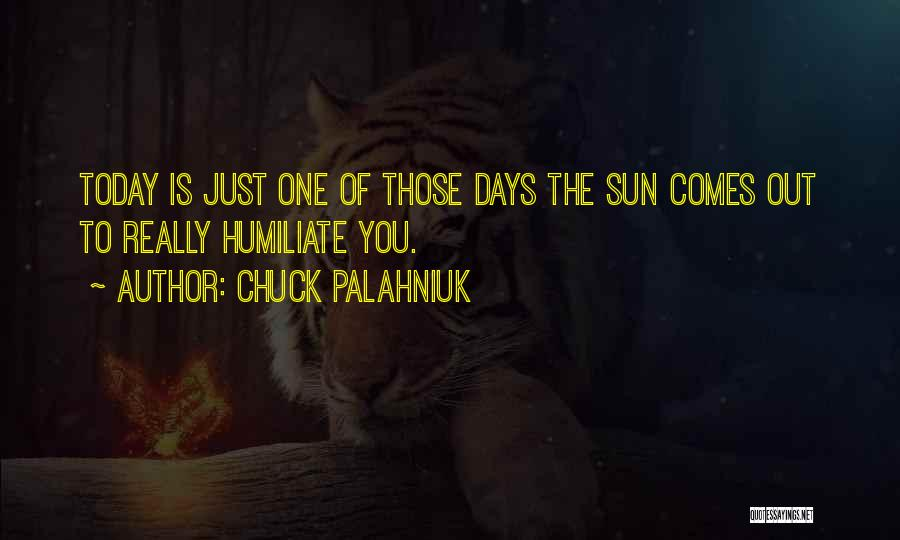 Today's One Of Those Days Quotes By Chuck Palahniuk