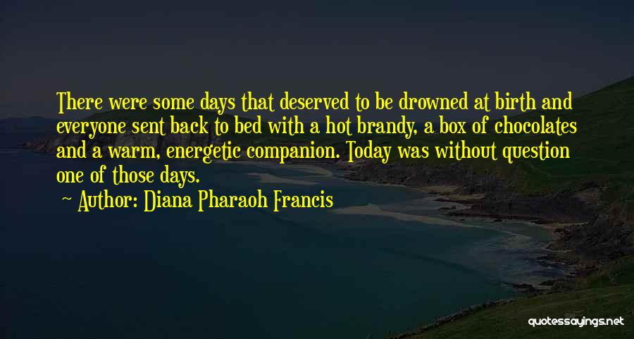 Today's One Of Those Days Quotes By Diana Pharaoh Francis
