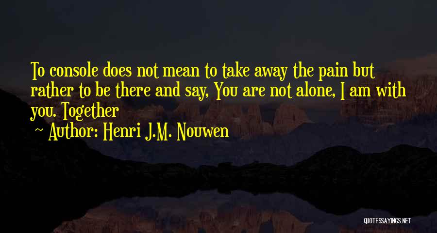 Together But Alone Quotes By Henri J.M. Nouwen
