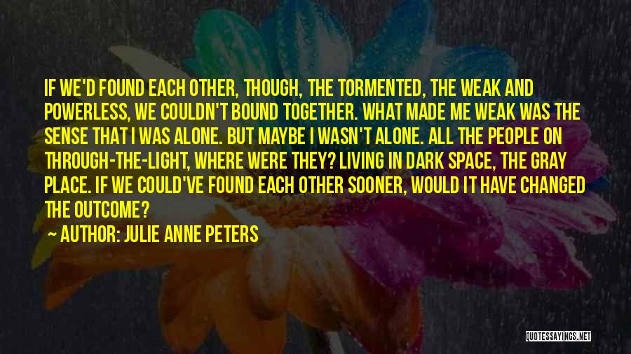 Together But Alone Quotes By Julie Anne Peters
