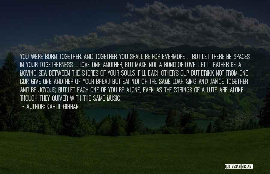 Together But Alone Quotes By Kahlil Gibran