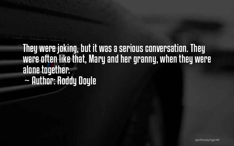 Together But Alone Quotes By Roddy Doyle