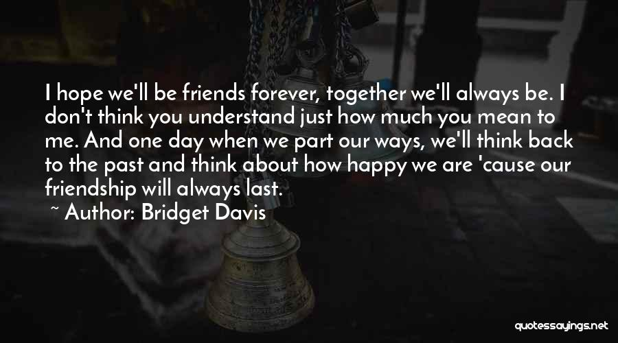 Together Forever Friends Quotes By Bridget Davis