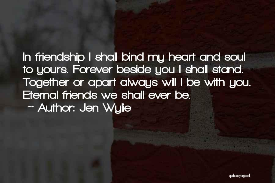 Together Forever Friends Quotes By Jen Wylie