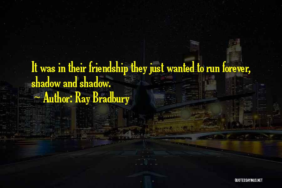 Together Forever Friends Quotes By Ray Bradbury