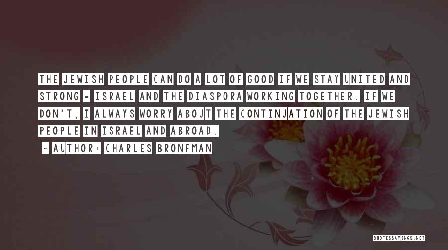 Together United Quotes By Charles Bronfman