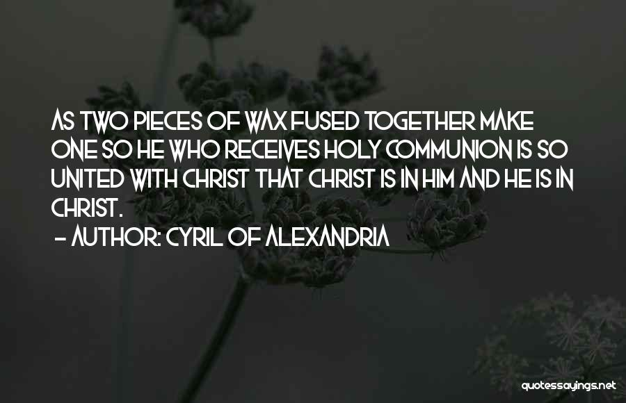 Together United Quotes By Cyril Of Alexandria