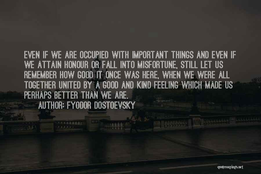 Together United Quotes By Fyodor Dostoevsky