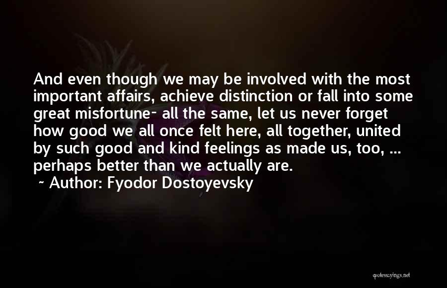 Together United Quotes By Fyodor Dostoyevsky
