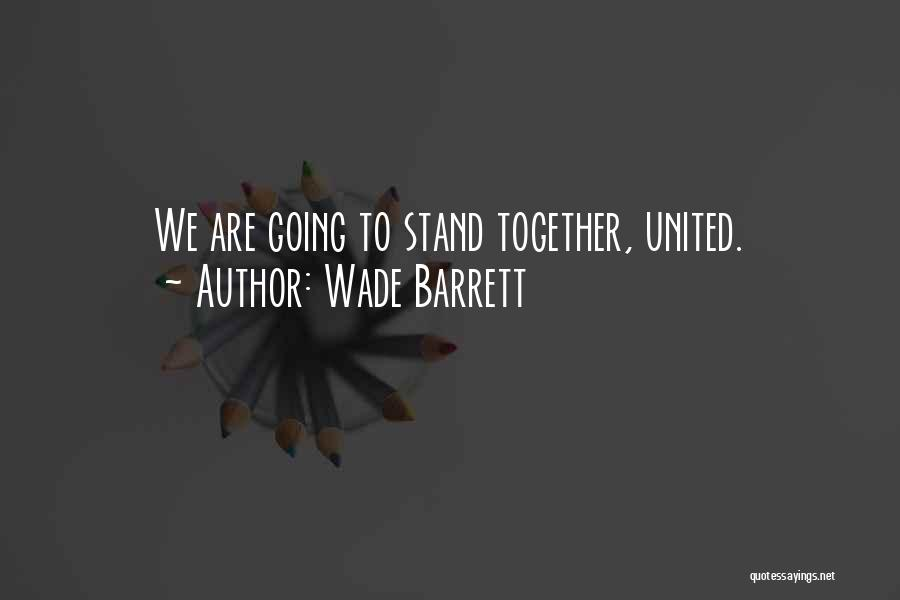 Together United Quotes By Wade Barrett