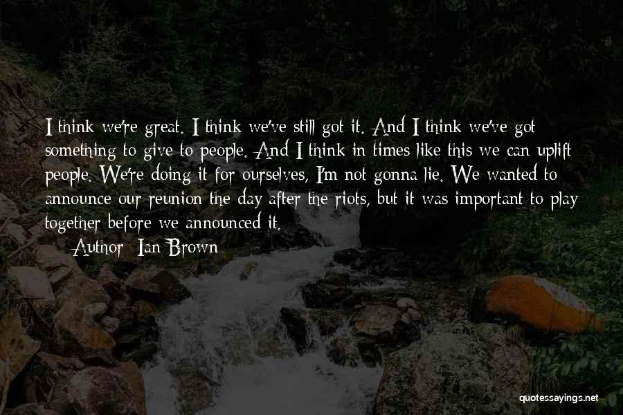 Together We Got This Quotes By Ian Brown