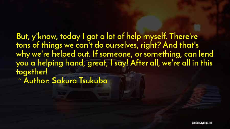 Together We Got This Quotes By Sakura Tsukuba