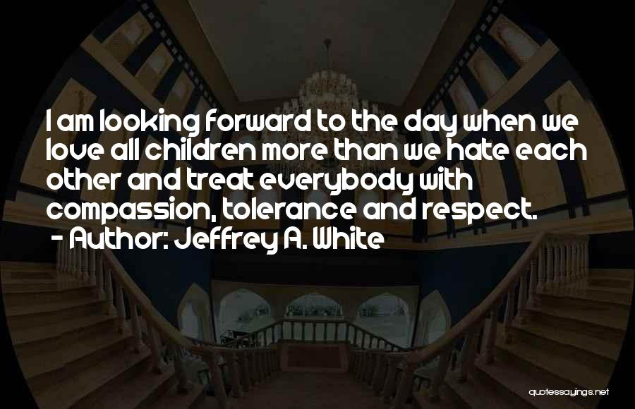 Tolerance And Respect Quotes By Jeffrey A. White