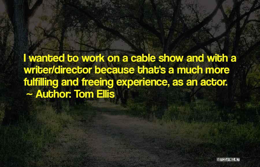 Tom Ellis Quotes 424375