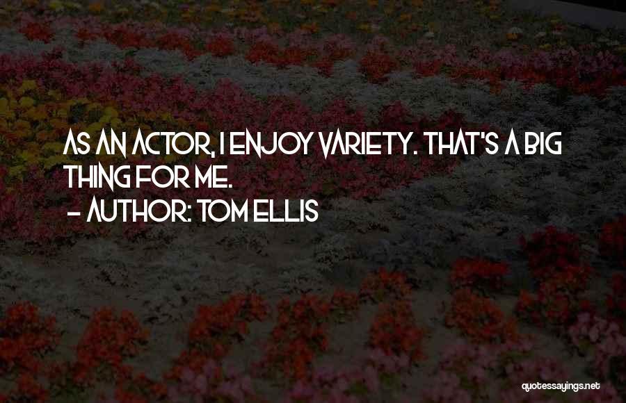 Tom Ellis Quotes 574736