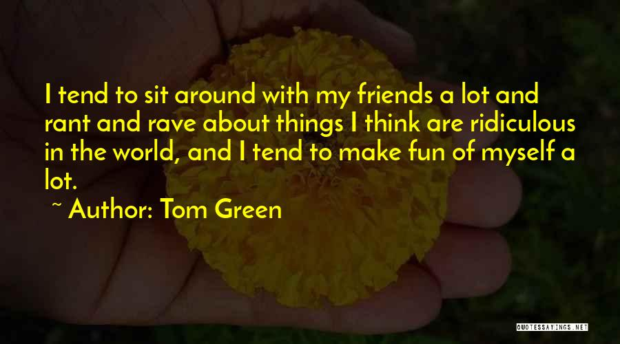 Tom Green Quotes 1033475