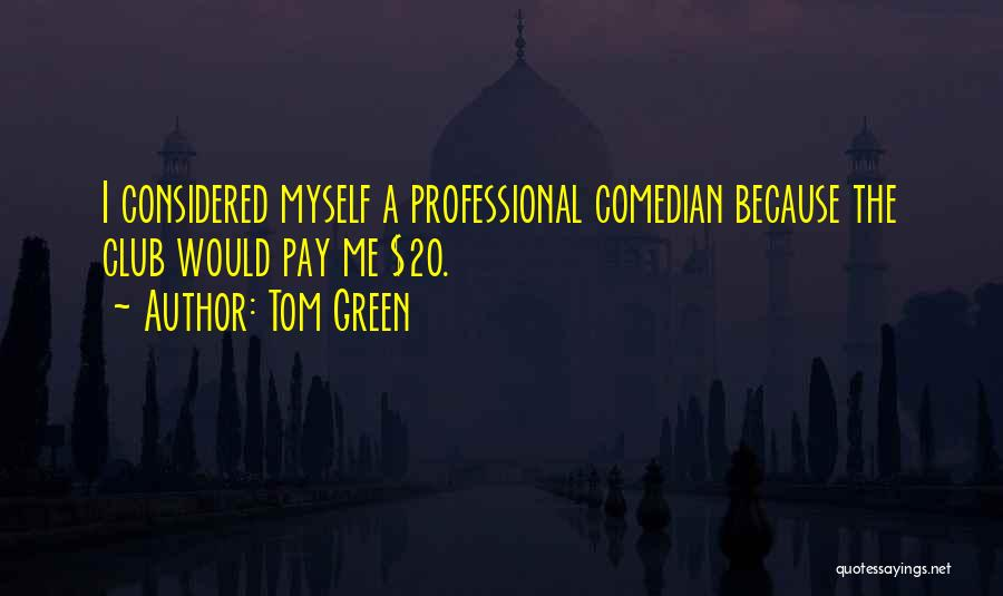 Tom Green Quotes 111371