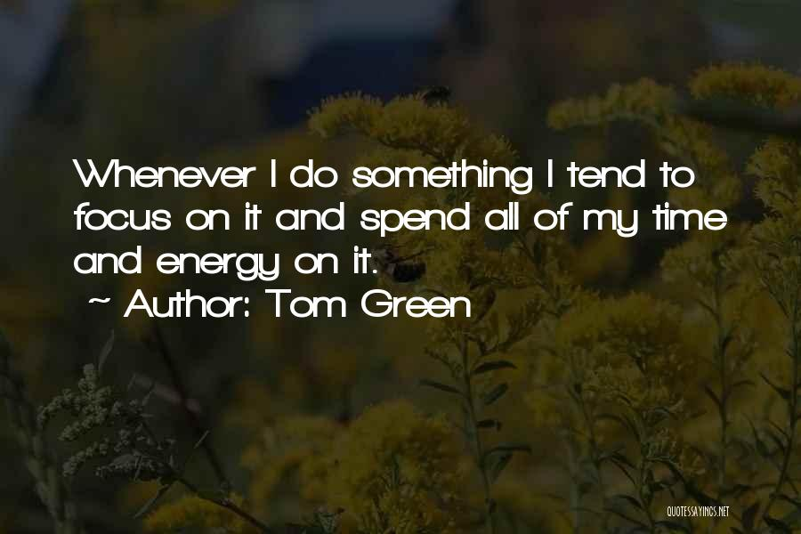 Tom Green Quotes 1474500