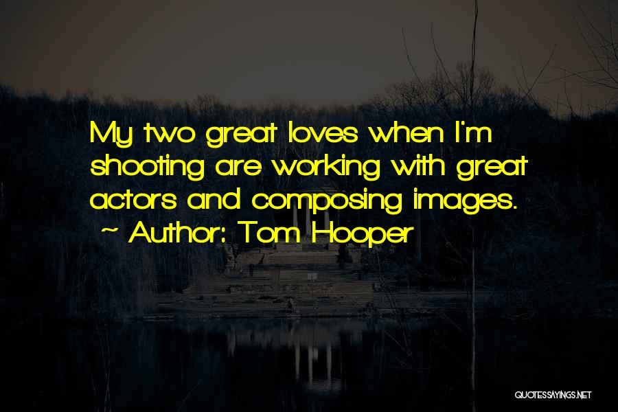 Tom Hooper Quotes 1260307