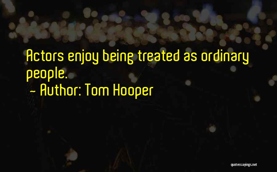 Tom Hooper Quotes 309701