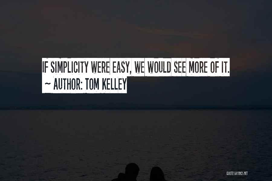 Tom Kelley Quotes 1240010