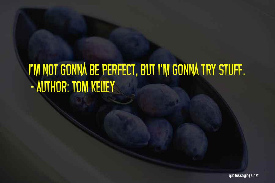 Tom Kelley Quotes 1408499