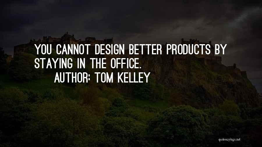 Tom Kelley Quotes 1703300
